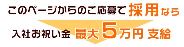 このページからのご応募で採用なら、入社金最大5万円支給